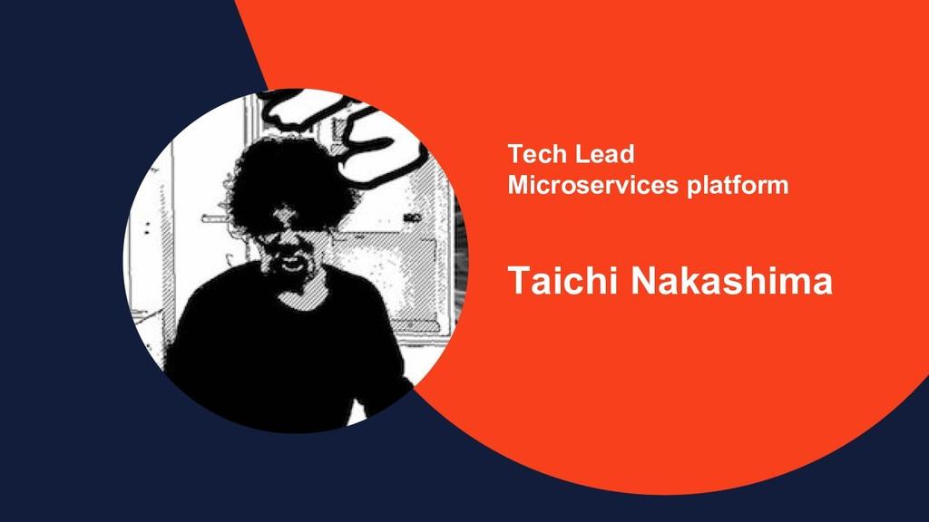 Tech Lead Microservices platform Taichi Nakashi...