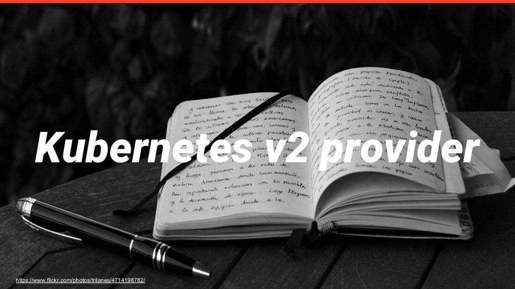 Kubernetes v2 provider https://www.flickr.com/p...