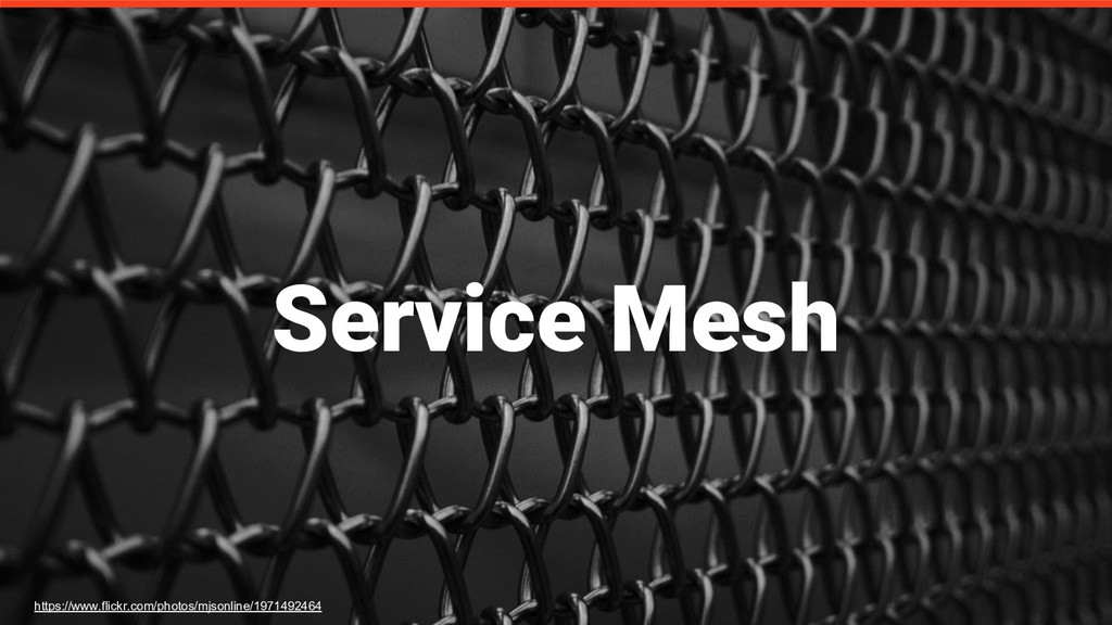 Service Mesh https://www.flickr.com/photos/mjso...