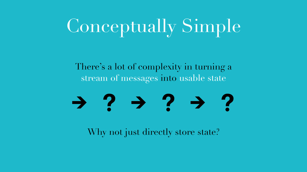 Conceptually Simple There's a lot of complexity...