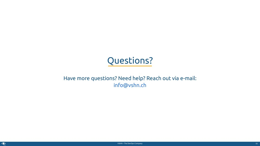 VSHN – The DevOps Company Have more questions? ...