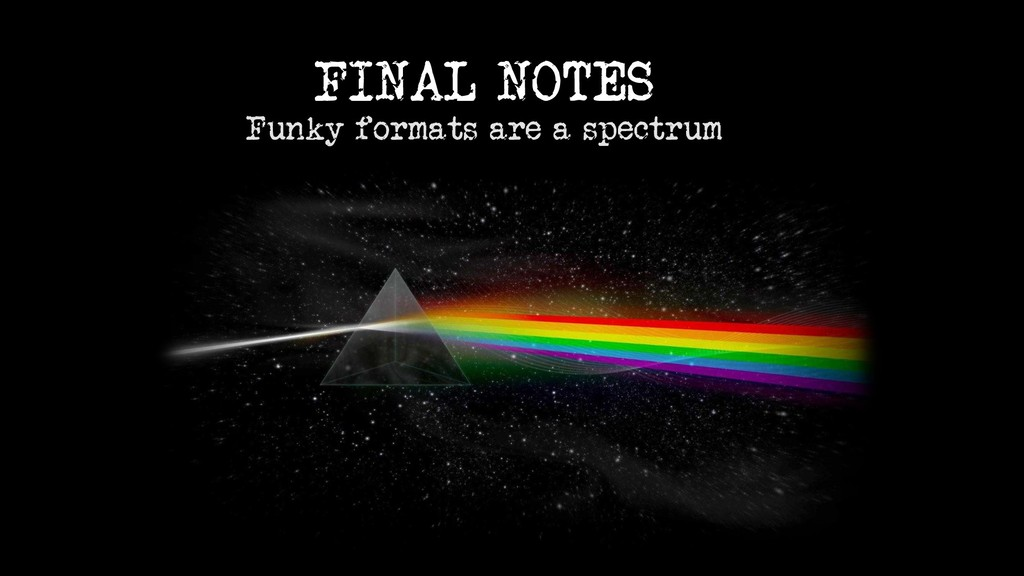 FINAL NOTES Funky formats are a spectrum