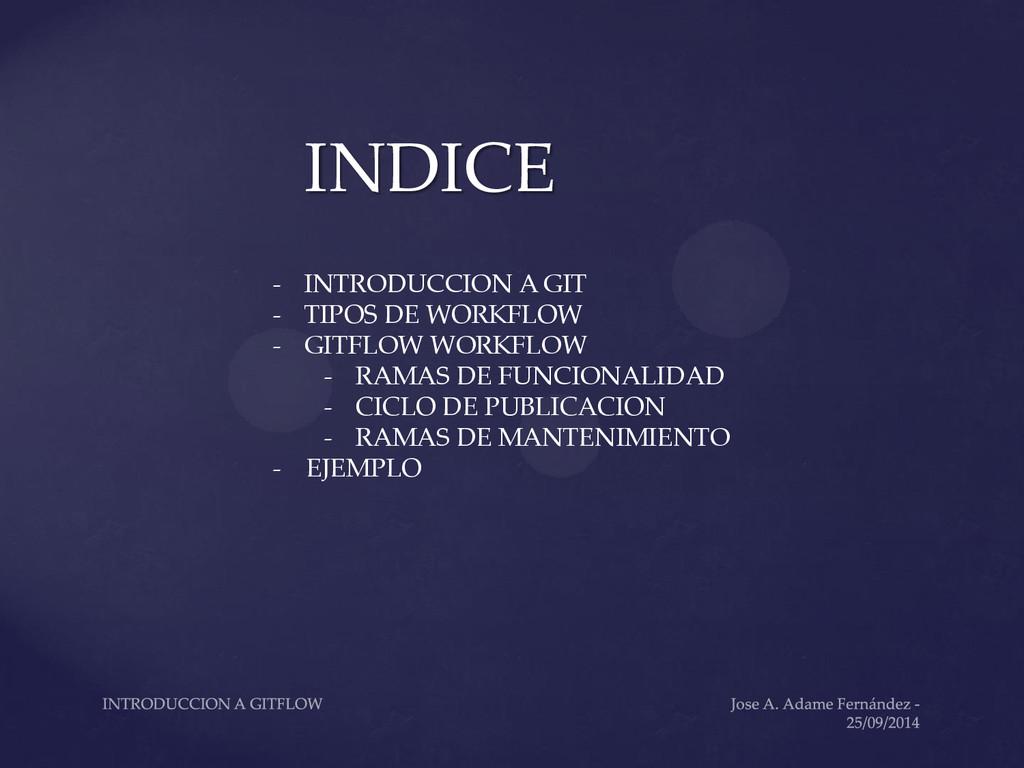 INDICE - INTRODUCCION A GIT - TIPOS DE WORKFLOW...