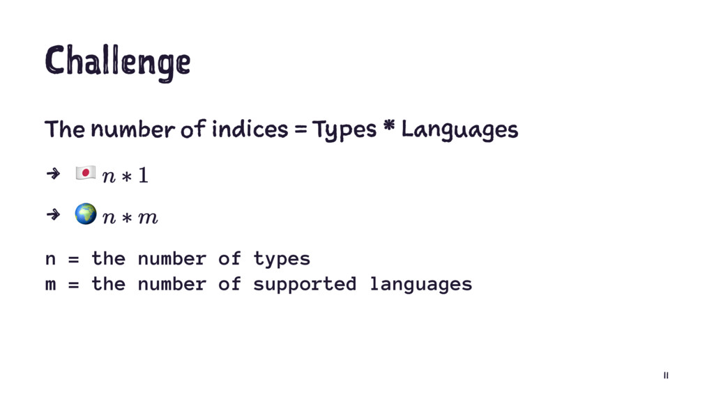 Challenge The number of indices = Types * Langu...