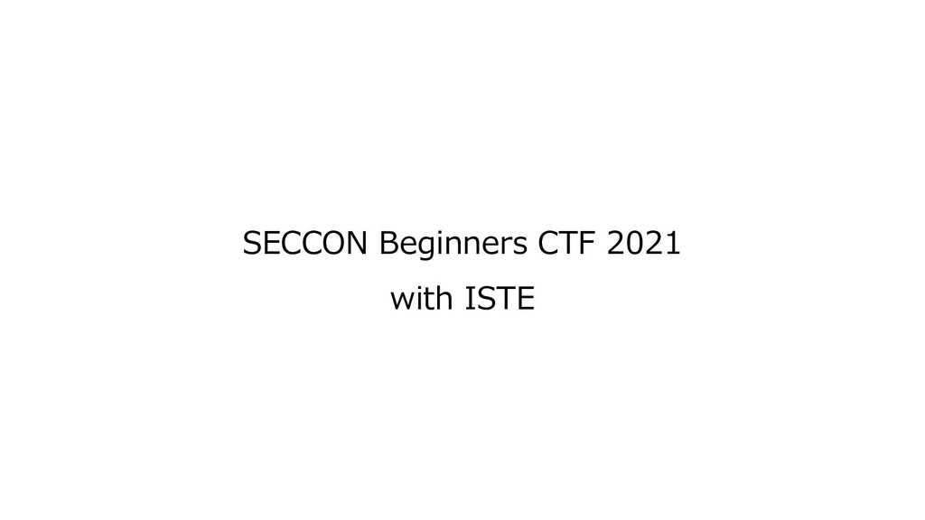 SECCON Beginners CTF 2021 with ISTE