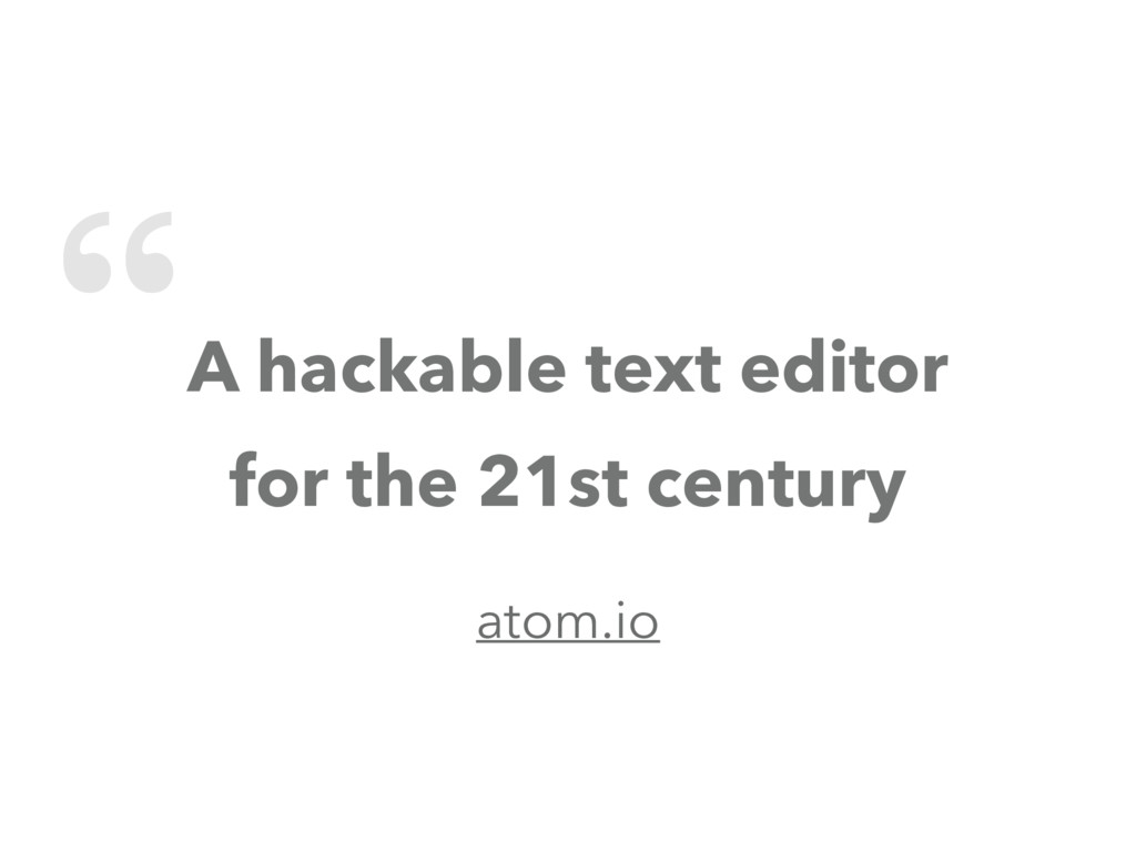 """ A hackable text editor for the 21st century a..."