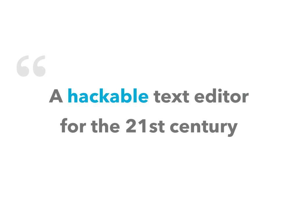 """ A hackable text editor for the 21st century"