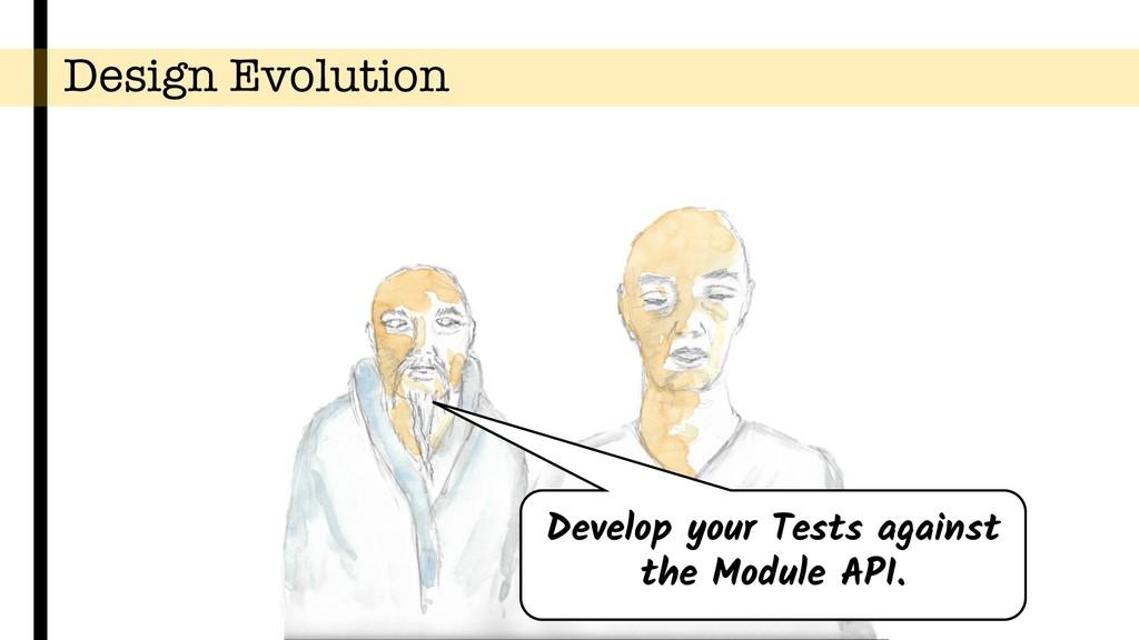 Design Evolution Develop your Tests against the...