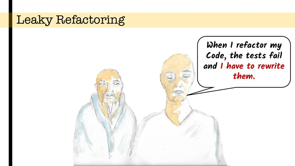 Leaky Refactoring When I refactor my Code, the ...