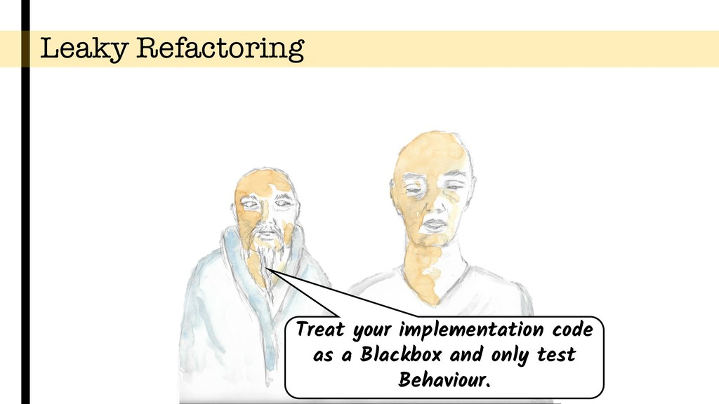 Leaky Refactoring Treat your implementation cod...