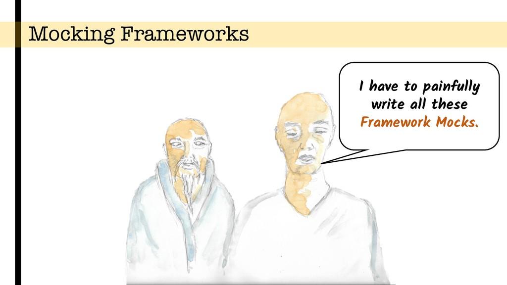 Mocking Frameworks I have to painfully write al...