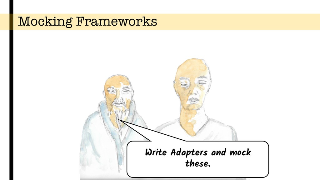 Mocking Frameworks Write Adapters and mock thes...