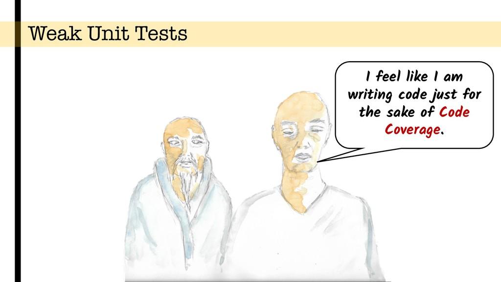Weak Unit Tests I feel like I am writing code j...