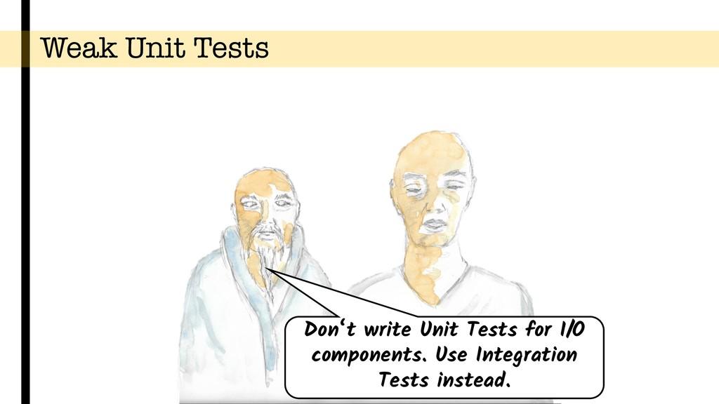 Weak Unit Tests Don't write Unit Tests for I/O ...