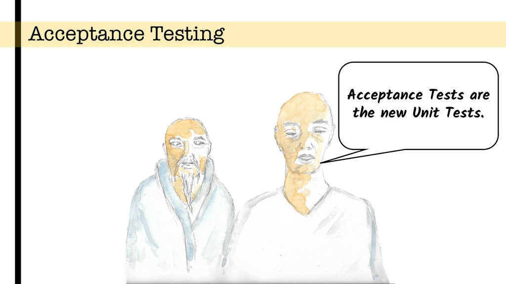 Acceptance Testing Acceptance Tests are the new...