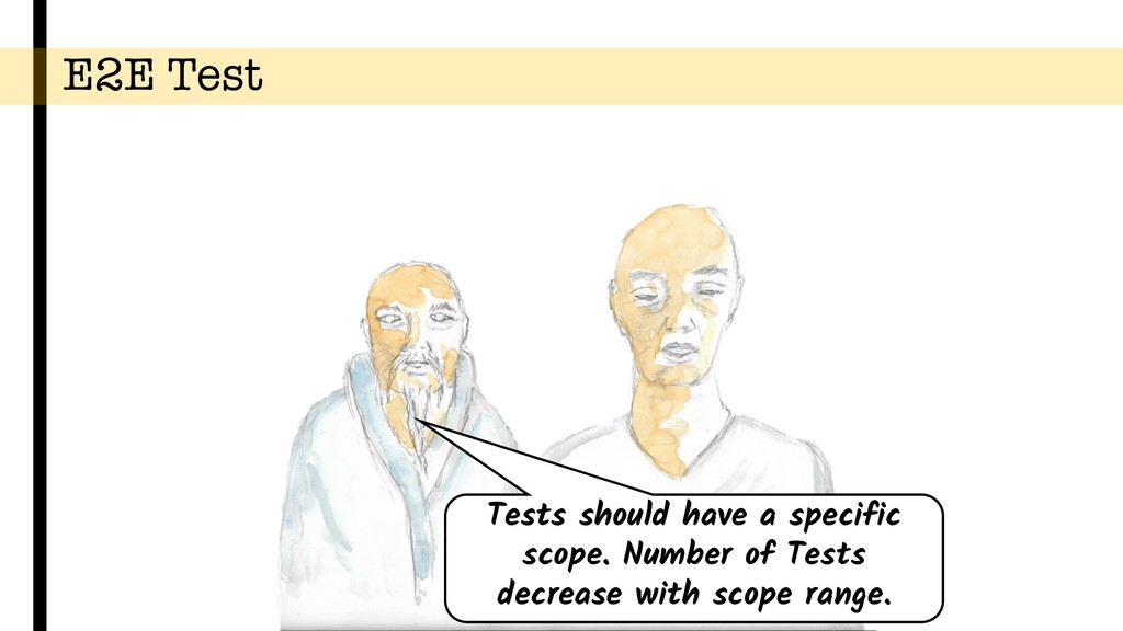 E2E Test Tests should have a specific scope. Nu...