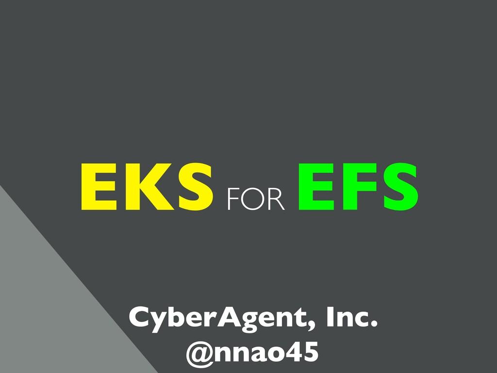 EKS FOR EFS CyberAgent, Inc. @nnao45