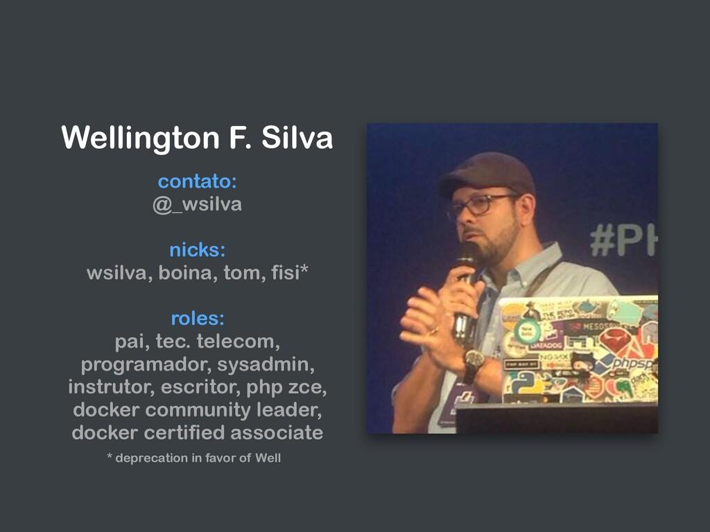 Wellington F. Silva contato: @_wsilva nicks: ws...
