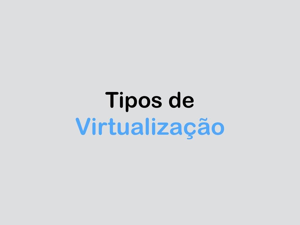 Tipos de Virtualização