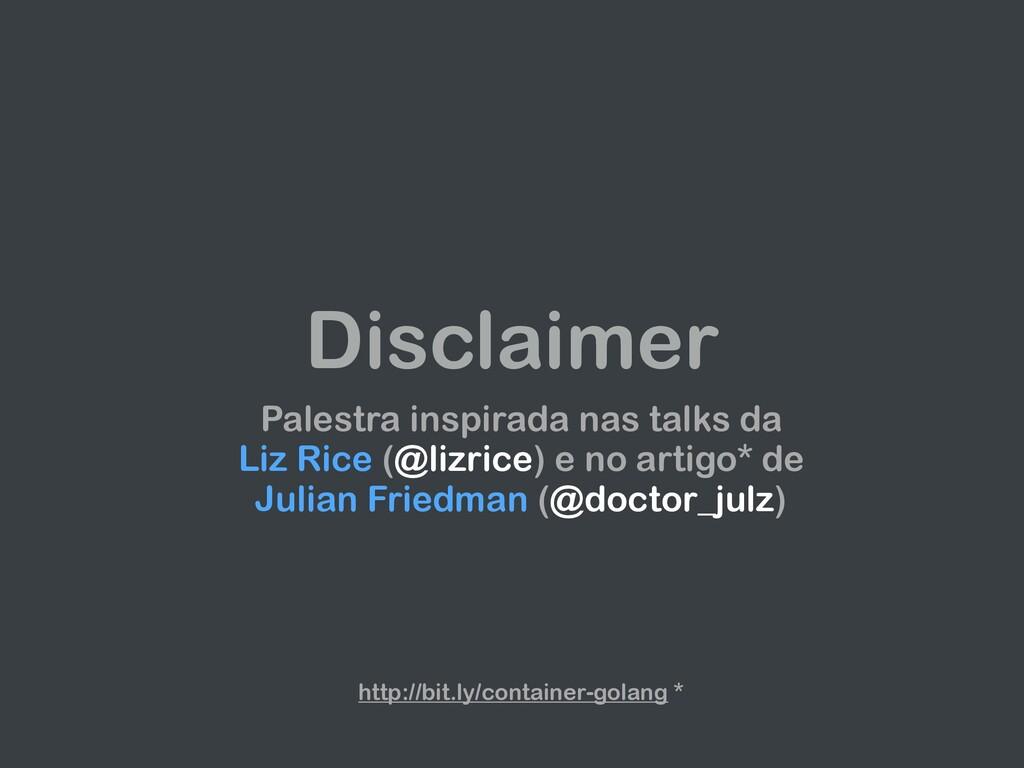 Disclaimer Palestra inspirada nas talks da Liz ...