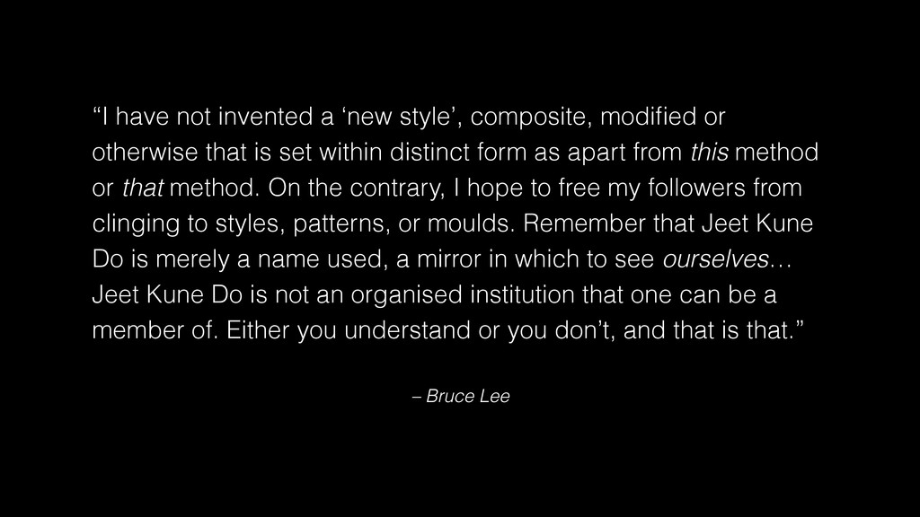 "– Bruce Lee ""I have not invented a 'new style',..."