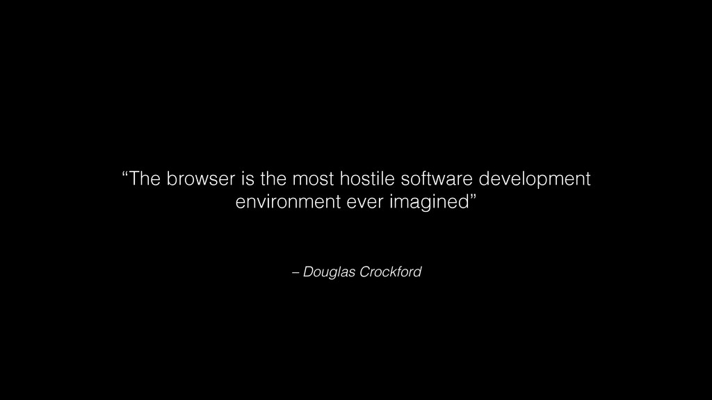 "– Douglas Crockford ""The browser is the most ho..."