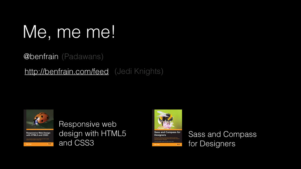 Me, me me! Responsive web design with HTML5 and...