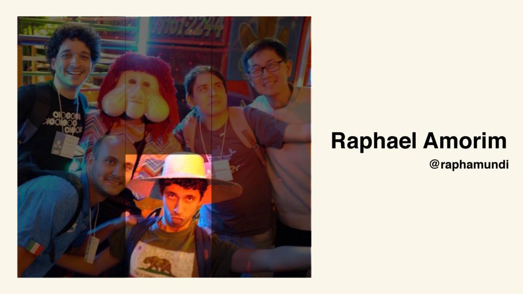 Raphael Amorim @raphamundi