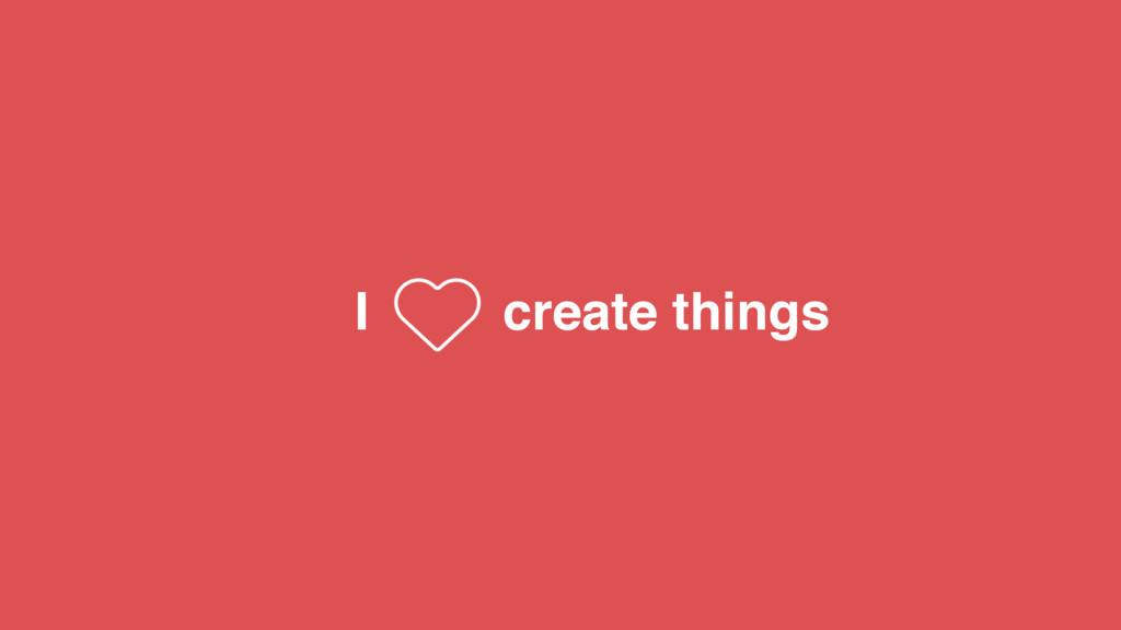 create things I