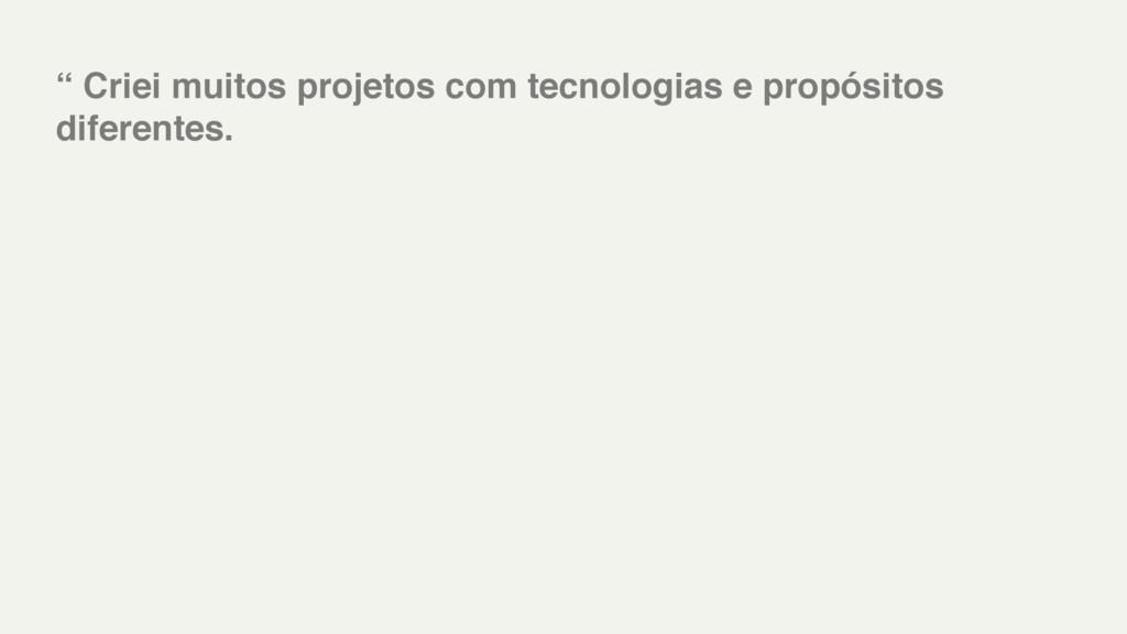 """"""" Criei muitos projetos com tecnologias e propó..."""