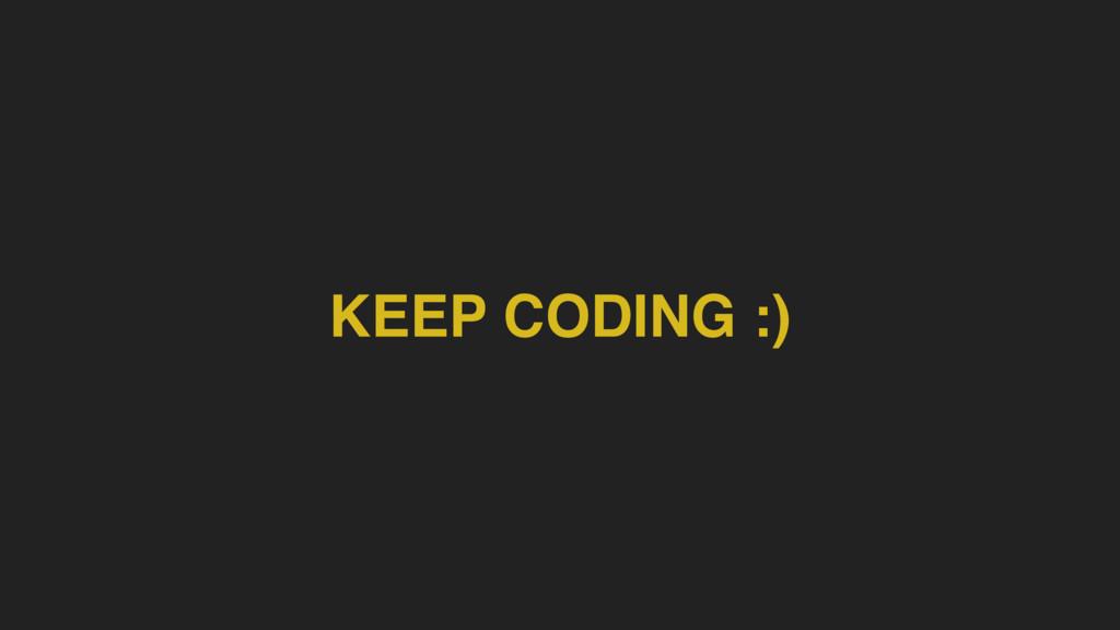 KEEP CODING :)