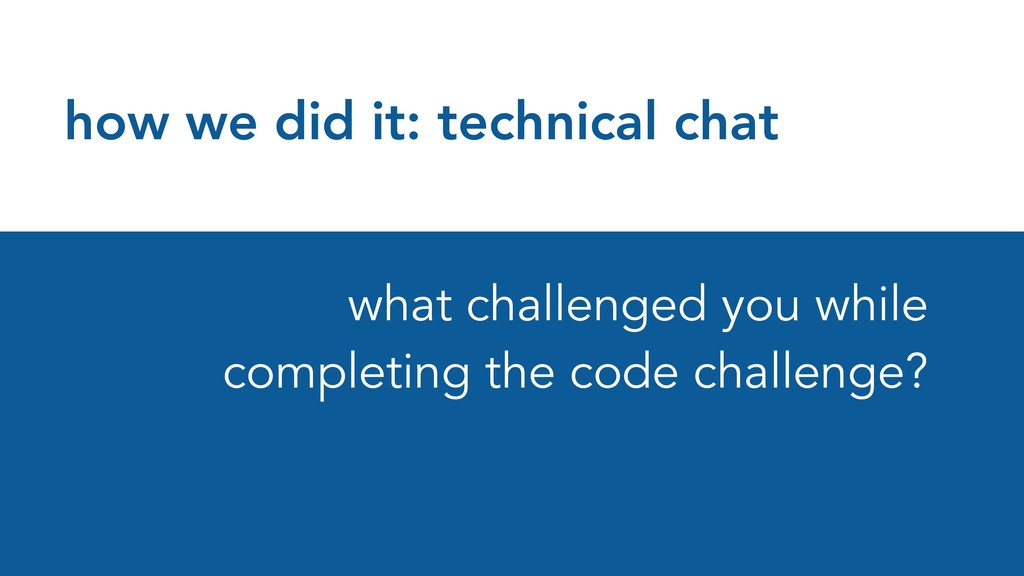 how we did it: technical chat what challenged y...