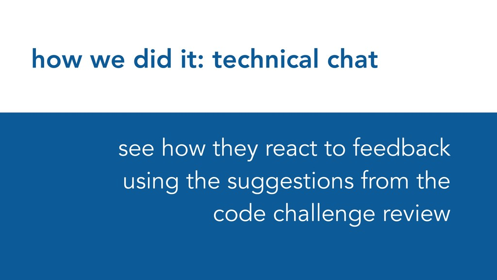 how we did it: technical chat see how they reac...