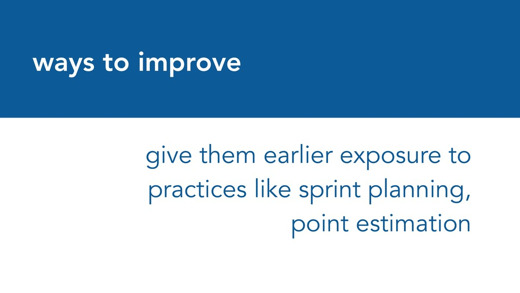 ways to improve give them earlier exposure to p...