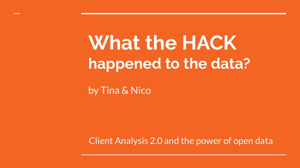 What the HACK happened to the data? by Tina & N...