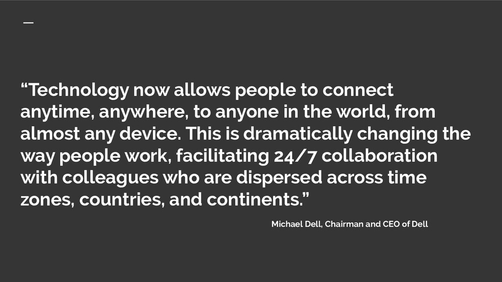 """""""Technology now allows people to connect anytim..."""