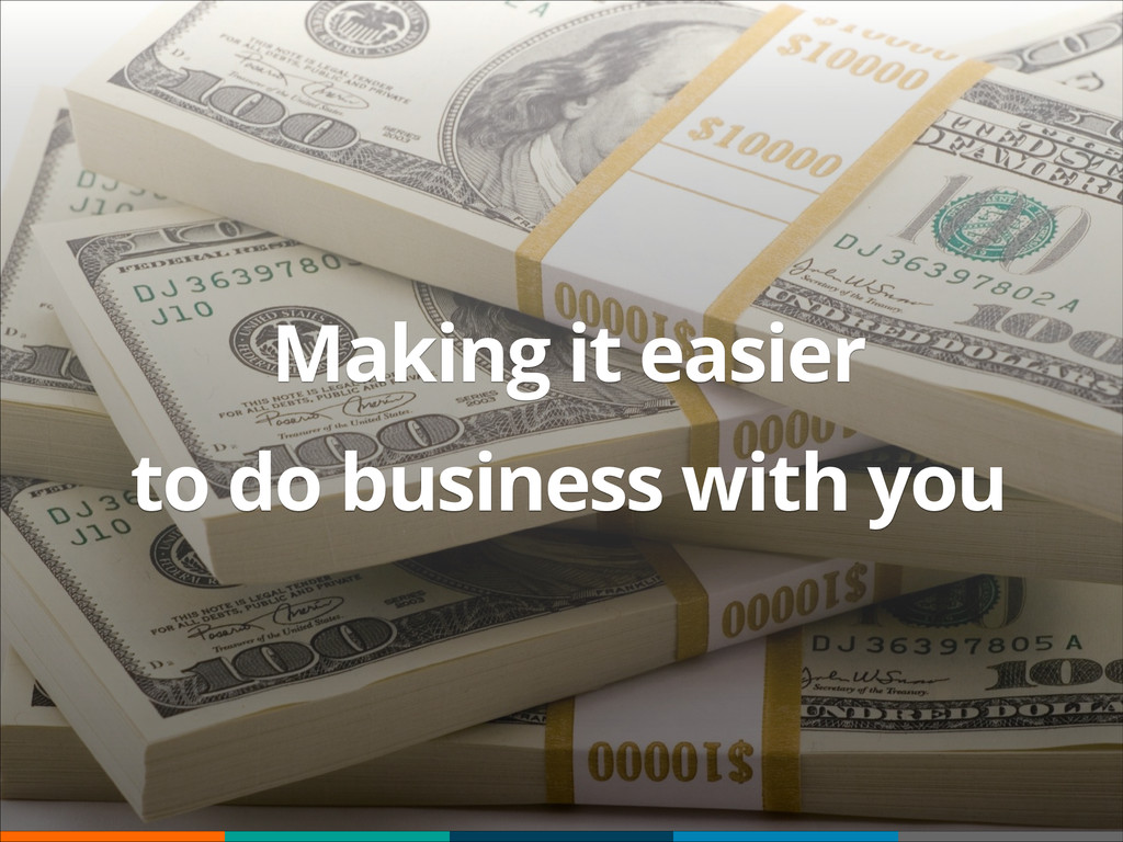 $$$ Making it easier to do business with you