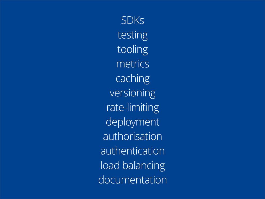 SDKs testing tooling metrics caching versioning...