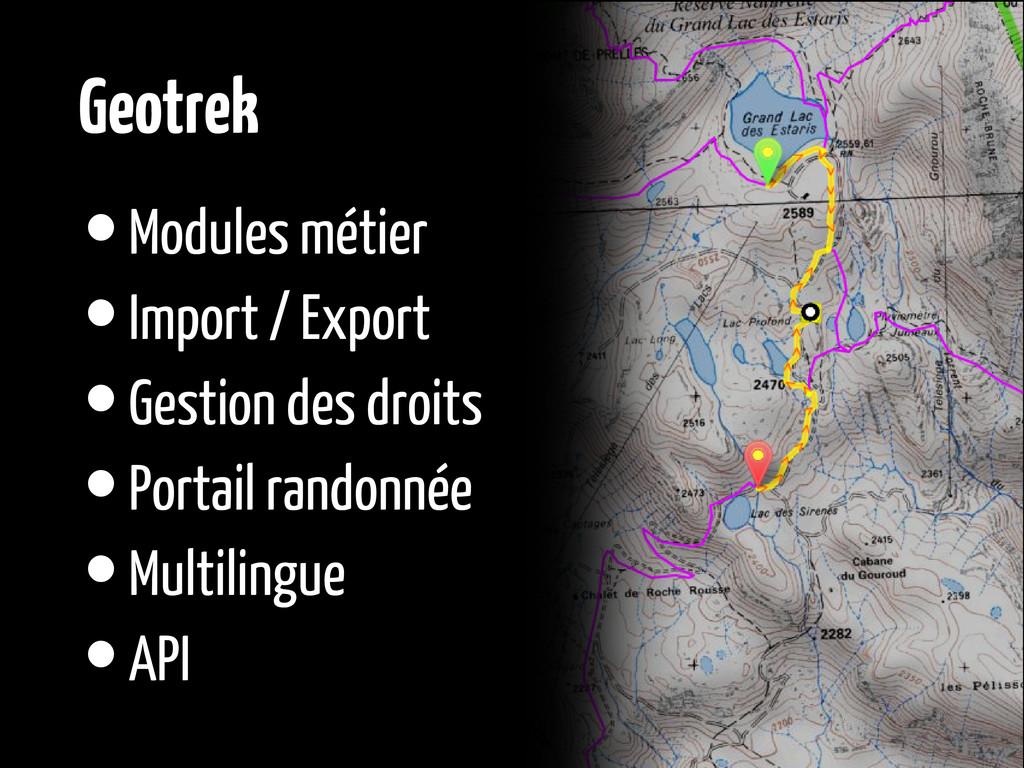 Geotrek •Modules métier •Import / Export •Gesti...