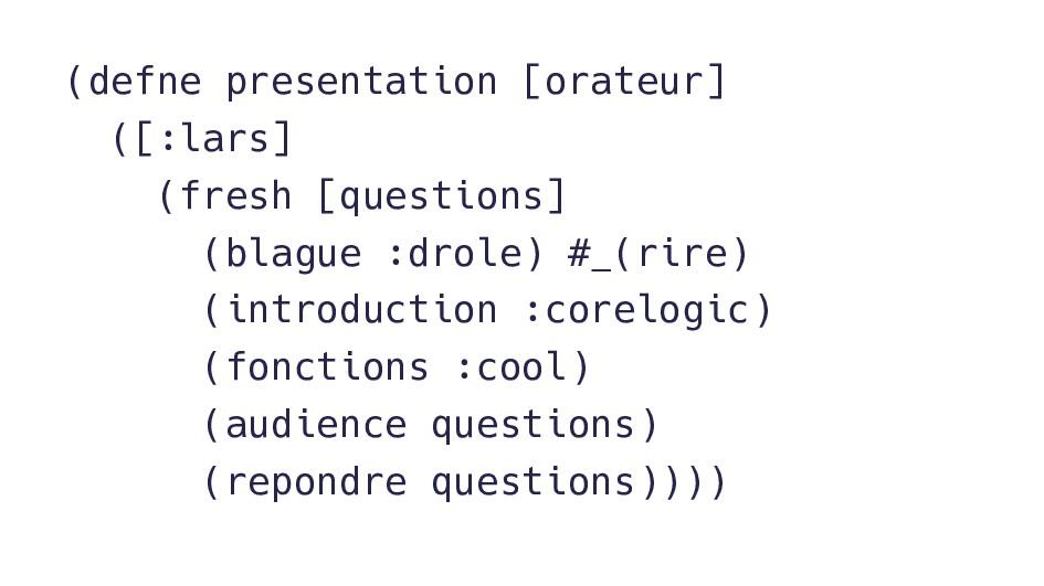 (defne presentation [orateur] ([:lars] (fresh [...