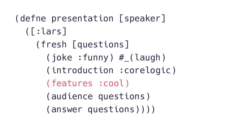 (defne presentation [speaker] ([:lars] (fresh [...