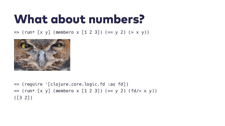 W h a t a b o u t n u m b e r s ? => (run* [x y...