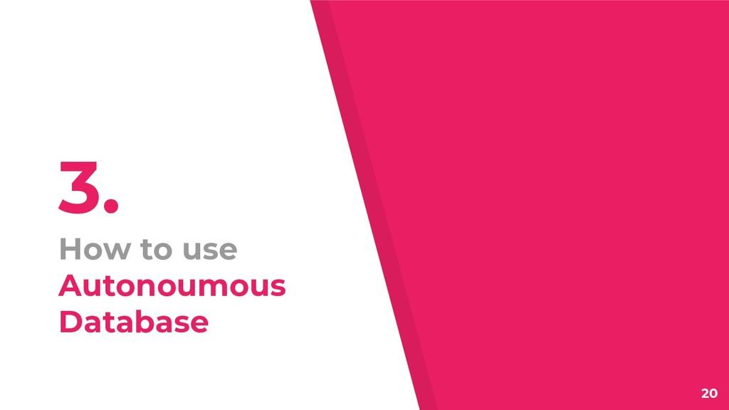3. How to use Autonoumous Database 20