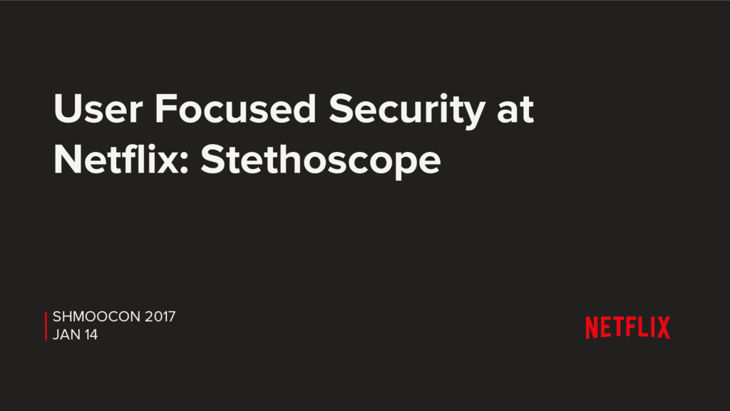 User Focused Security at Netflix: Stethoscope S...
