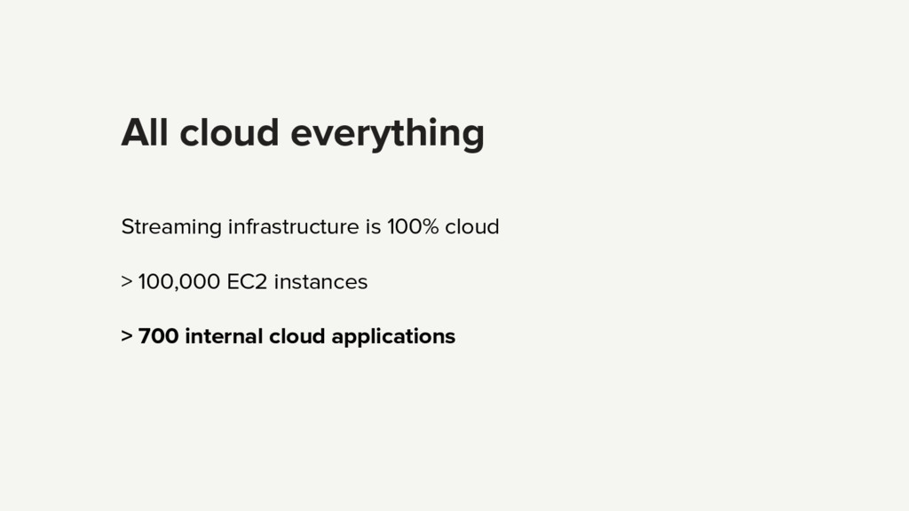 All cloud everything Streaming infrastructure i...