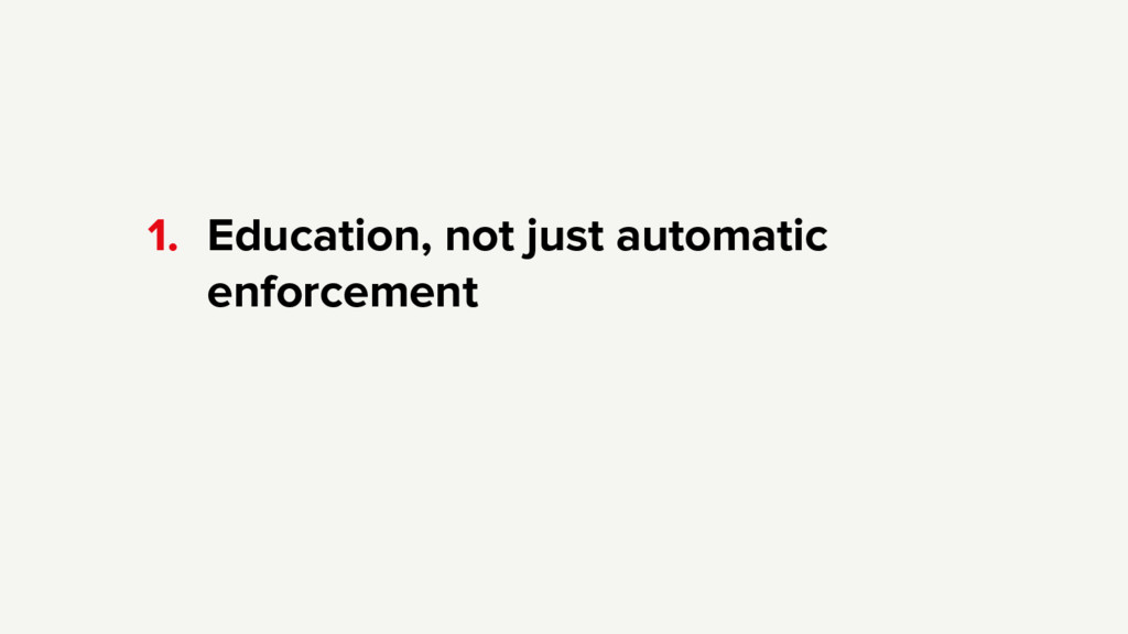 1. Education, not just automatic enforcement