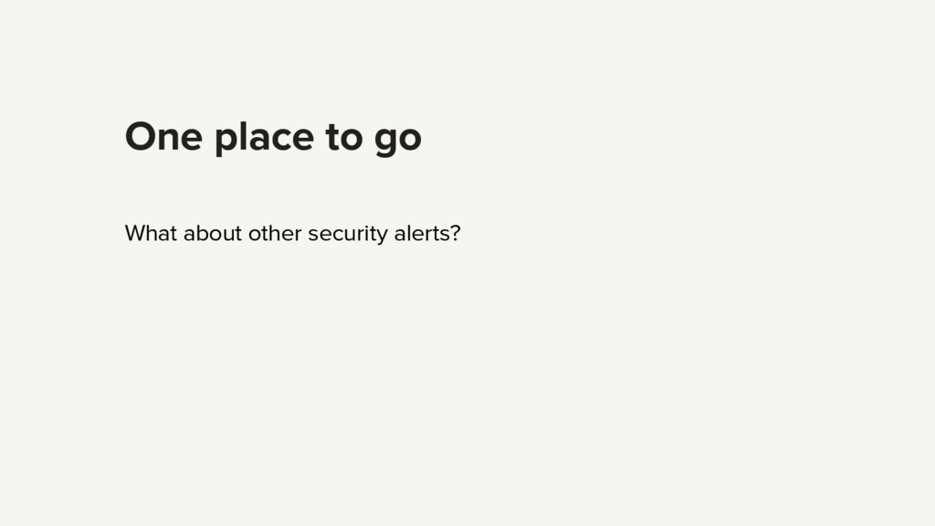 One place to go What about other security alert...