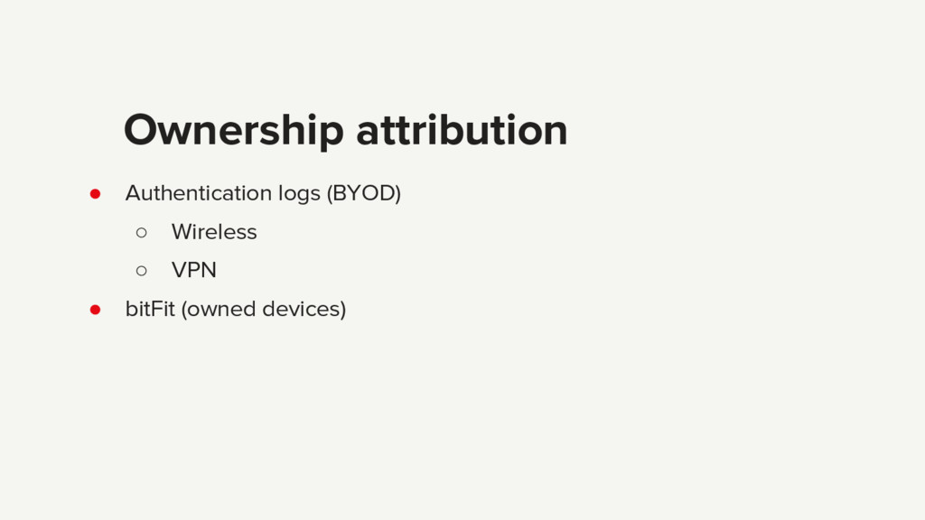 ● Authentication logs (BYOD) ○ Wireless ○ VPN ●...