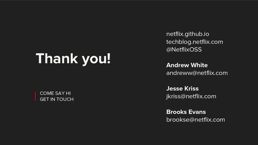 COME SAY HI GET IN TOUCH Thank you! netflix.git...