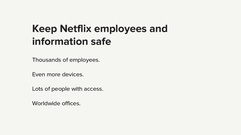 Keep Netflix employees and information safe Tho...